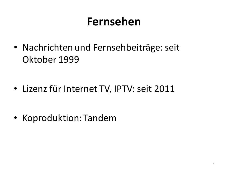 Fernsehen Nachrichten und Fernsehbeiträge: seit Oktober 1999 Lizenz für Internet TV, IPTV: seit 2011 Koproduktion: Tandem 7