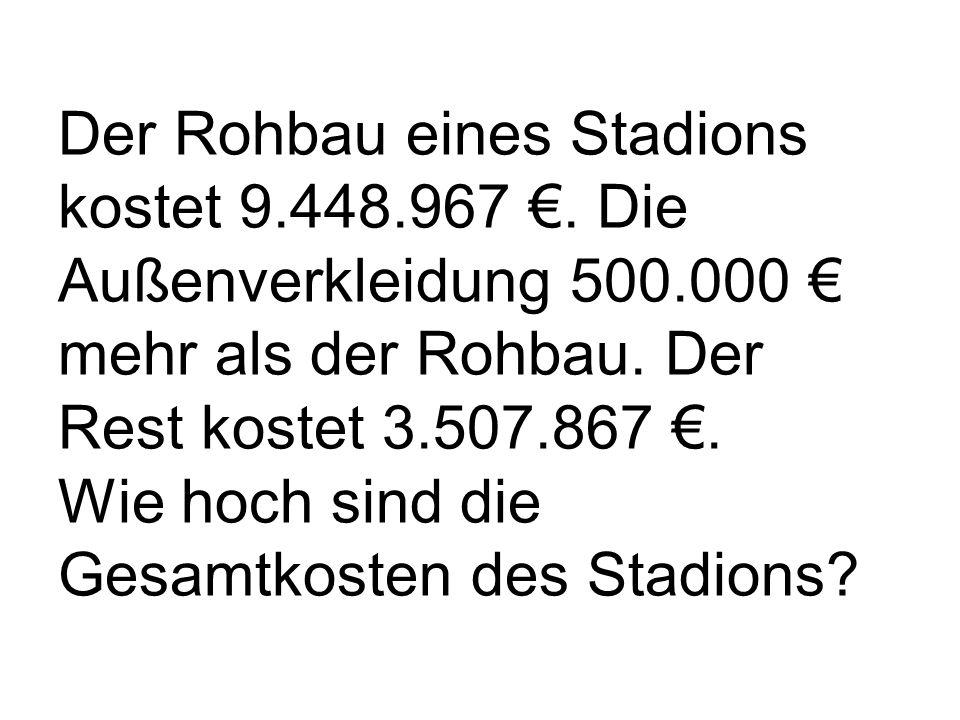 Der Rohbau eines Stadions kostet 9.448.967 €. Die Außenverkleidung 500.000 € mehr als der Rohbau.