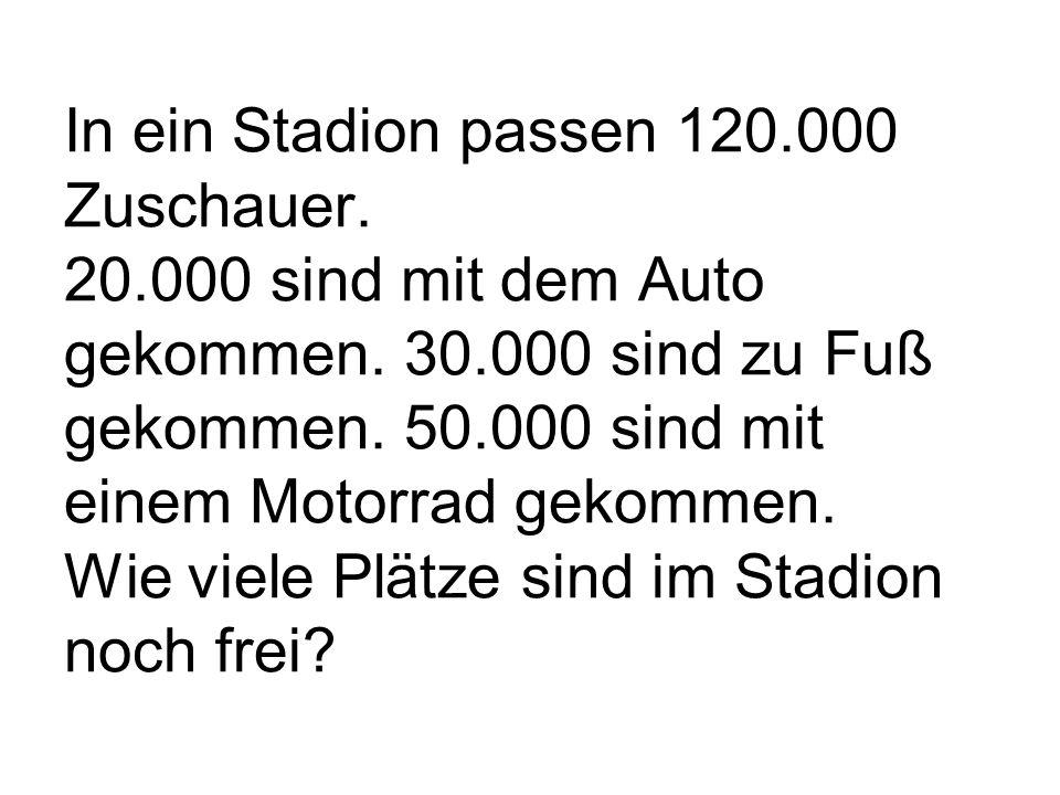 In ein Stadion passen 120.000 Zuschauer. 20.000 sind mit dem Auto gekommen.