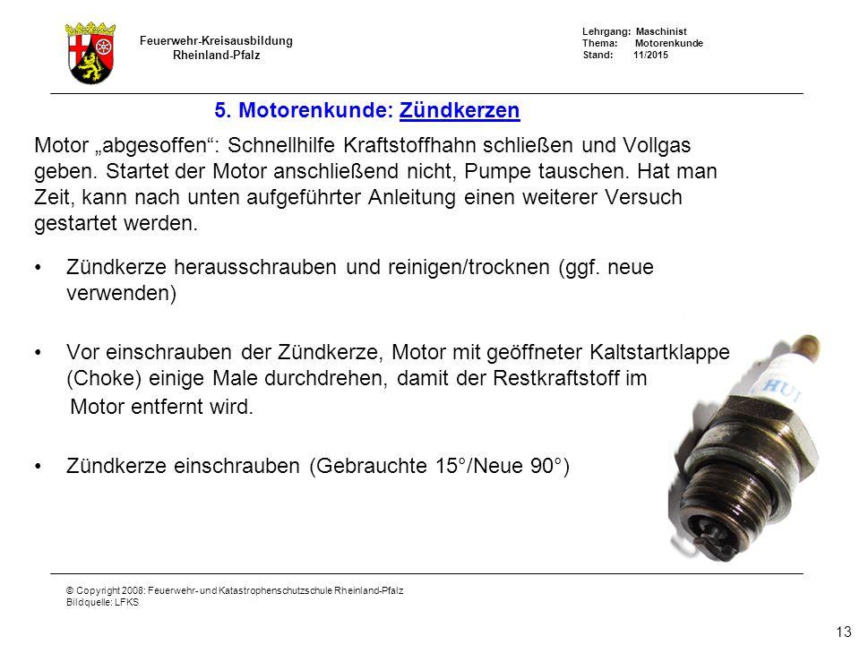 """Lehrgang: Maschinist Thema: Motorenkunde Stand: 11/2015 Feuerwehr-Kreisausbildung Rheinland-Pfalz © Copyright 2008: Feuerwehr- und Katastrophenschutzschule Rheinland-Pfalz Bildquelle: LFKS Motor """"abgesoffen : Schnellhilfe Kraftstoffhahn schließen und Vollgas geben."""