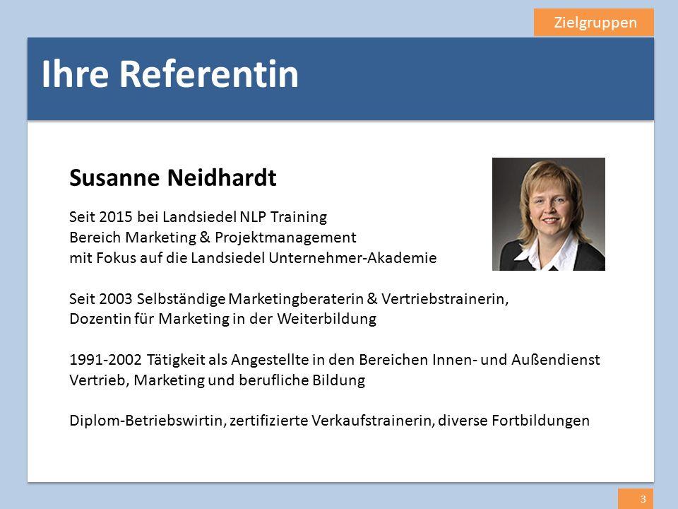 Zielgruppen 3 Ihre Referentin Susanne Neidhardt Seit 2015 bei Landsiedel NLP Training Bereich Marketing & Projektmanagement mit Fokus auf die Landsied