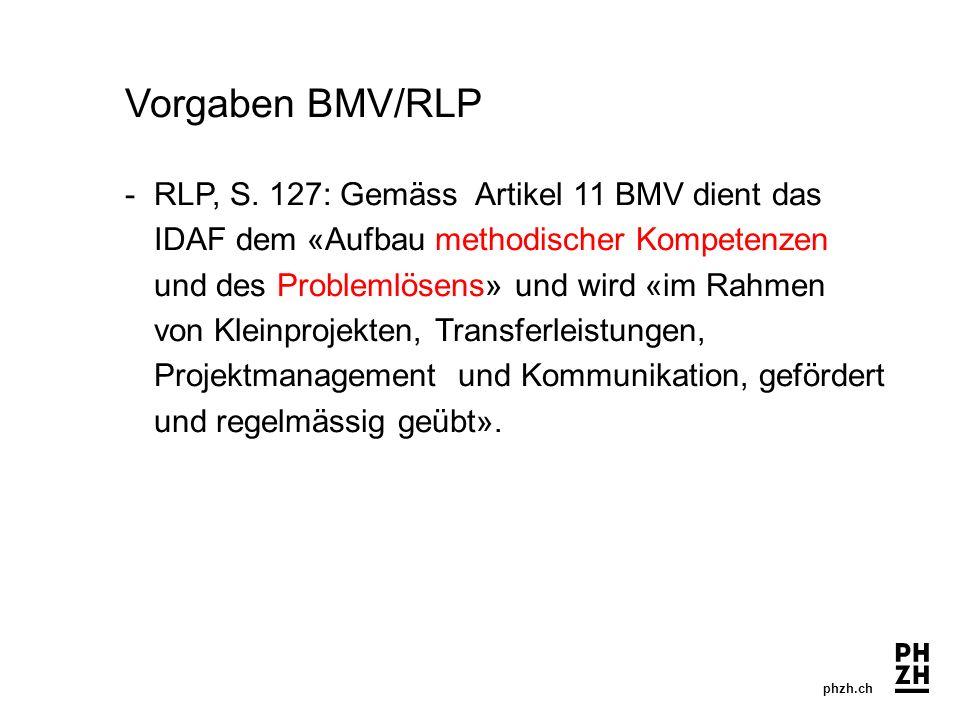 phzh.ch Vorgaben BMV/RLP - RLP, S. 127: Gemäss Artikel 11 BMV dient das IDAF dem «Aufbau methodischer Kompetenzen und des Problemlösens» und wird «im
