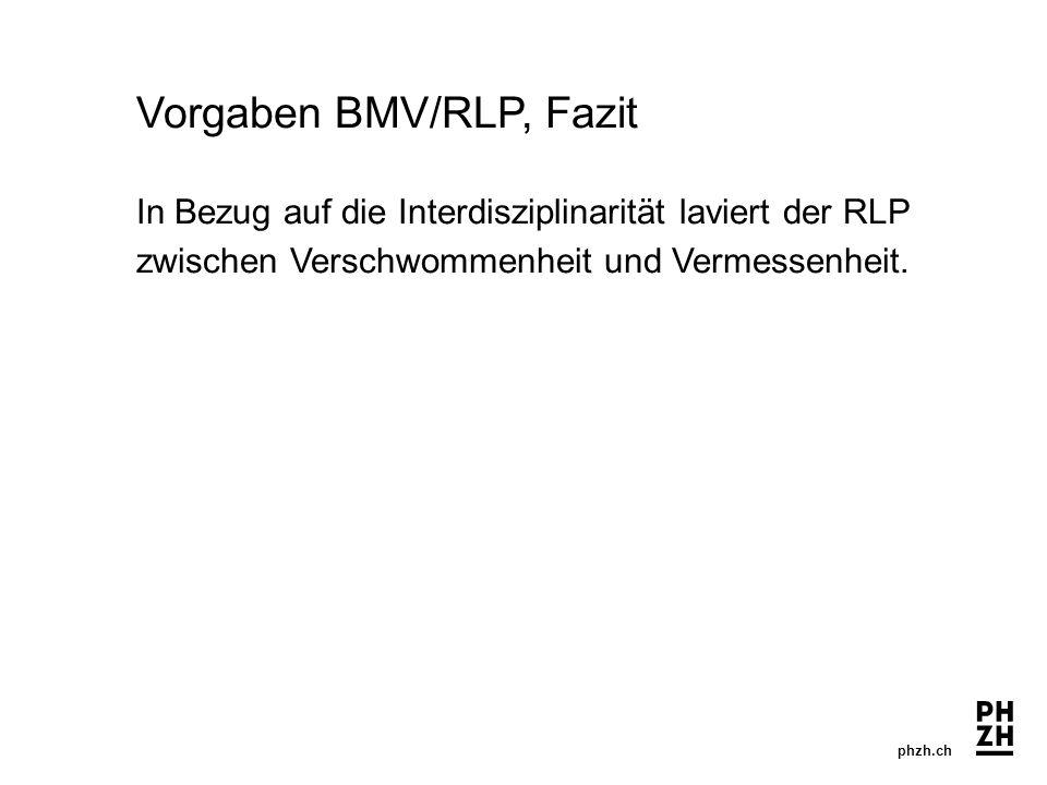 phzh.ch Vorgaben BMV/RLP, Fazit In Bezug auf die Interdisziplinarität laviert der RLP zwischen Verschwommenheit und Vermessenheit.