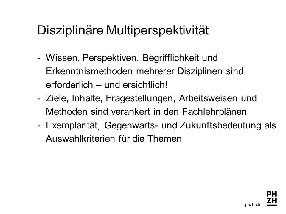 phzh.ch Disziplinäre Multiperspektivität -Wissen, Perspektiven, Begrifflichkeit und Erkenntnismethoden mehrerer Disziplinen sind erforderlich – und ersichtlich.