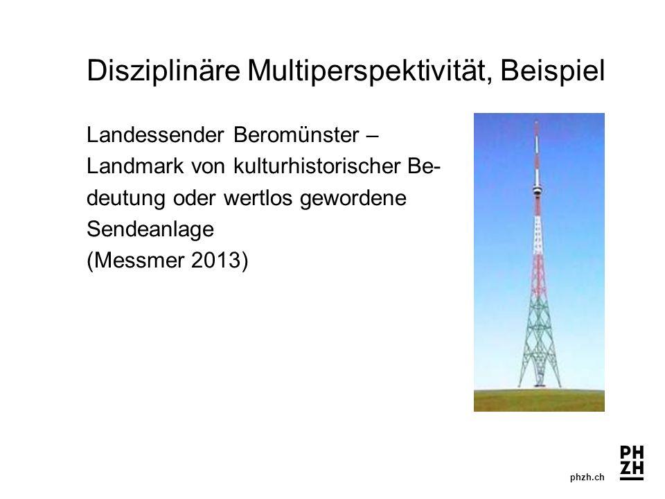 phzh.ch Disziplinäre Multiperspektivität, Beispiel Landessender Beromünster – Landmark von kulturhistorischer Be- deutung oder wertlos gewordene Sendeanlage (Messmer 2013)