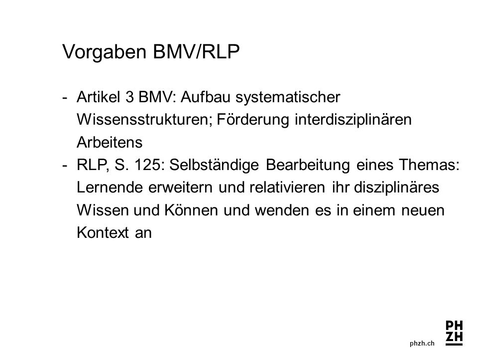 phzh.ch Vorgaben BMV/RLP - Artikel 3 BMV: Aufbau systematischer Wissensstrukturen; Förderung interdisziplinären Arbeitens -RLP, S. 125: Selbständige B