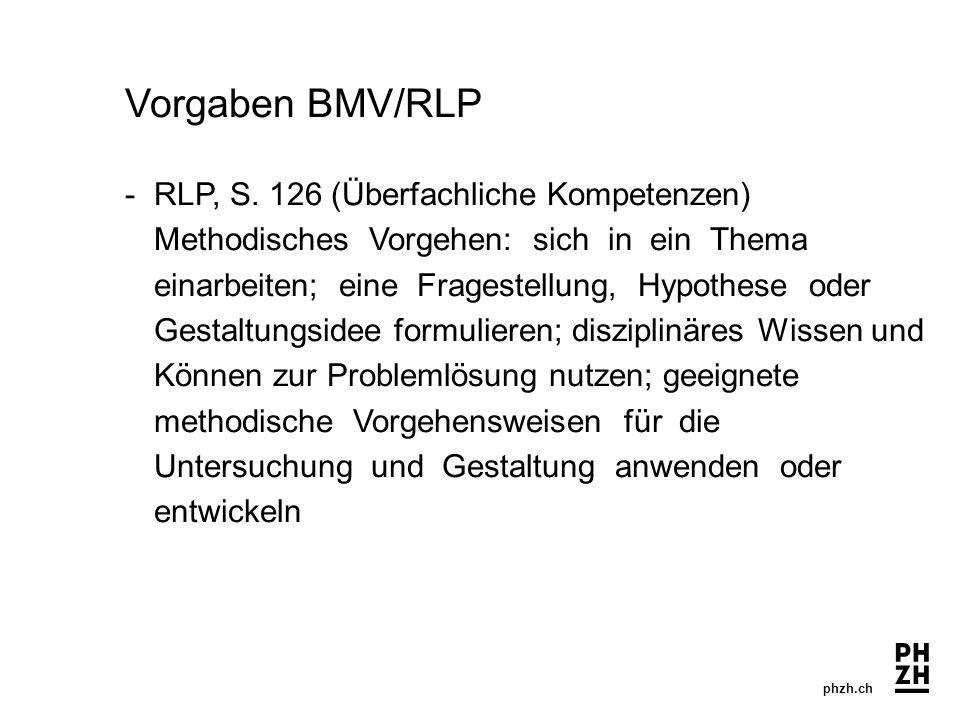 phzh.ch Vorgaben BMV/RLP - RLP, S. 126 (Überfachliche Kompetenzen) Methodisches Vorgehen: sich in ein Thema einarbeiten; eine Fragestellung, Hypothese