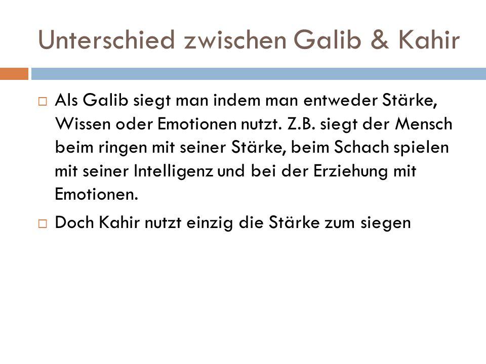 Unterschied zwischen Galib & Kahir  Als Galib siegt man indem man entweder Stärke, Wissen oder Emotionen nutzt.