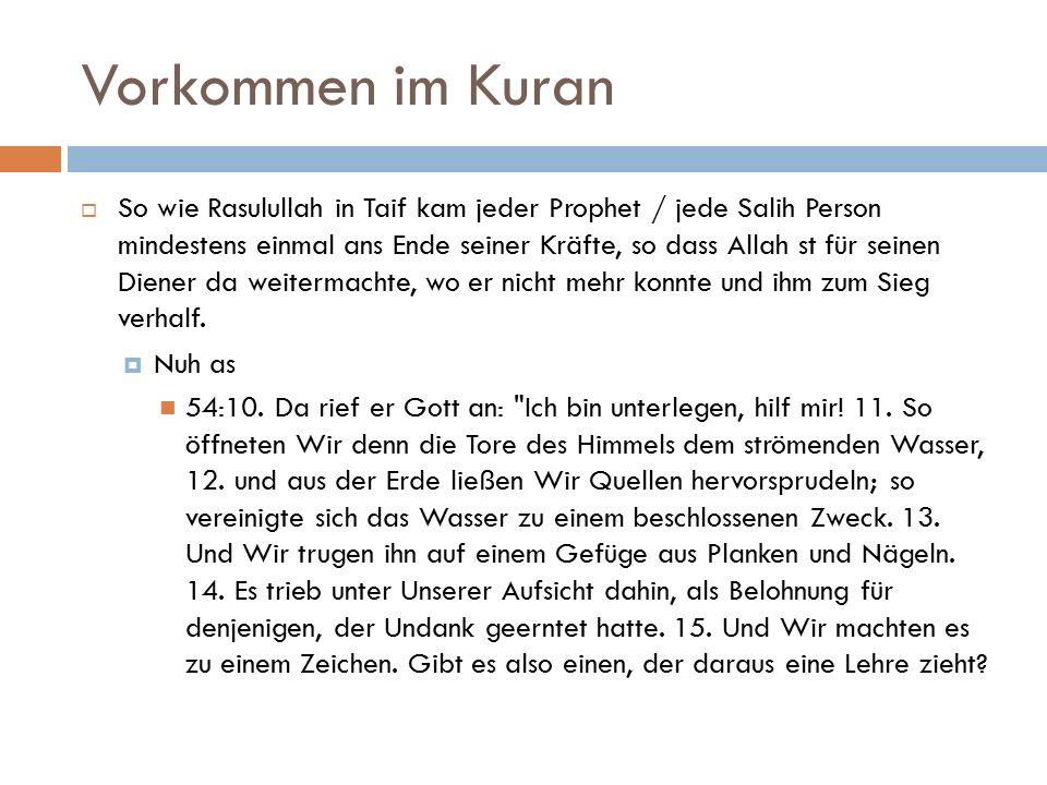 Vorkommen im Kuran  So wie Rasulullah in Taif kam jeder Prophet / jede Salih Person mindestens einmal ans Ende seiner Kräfte, so dass Allah st für seinen Diener da weitermachte, wo er nicht mehr konnte und ihm zum Sieg verhalf.