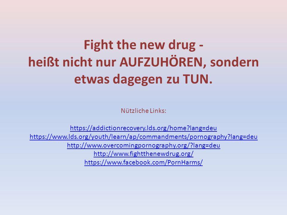 Fight the new drug - heißt nicht nur AUFZUHÖREN, sondern etwas dagegen zu TUN.