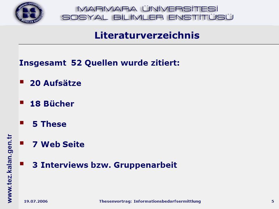www.tez.kalan.gen.tr 19.07.2006Thesenvortrag: Informationsbedarfsermittlung5 Literaturverzeichnis Insgesamt 52 Quellen wurde zitiert:  20 Aufsätze  18 Bücher  5 These  7 Web Seite  3 Interviews bzw.