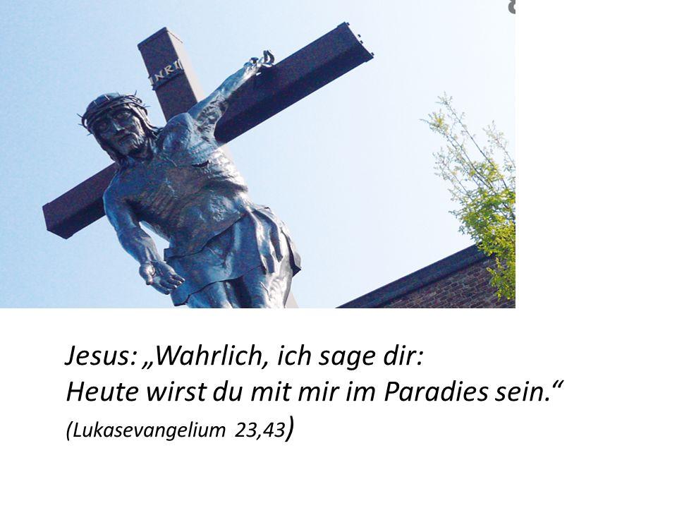"""Jesus: """"Wahrlich, ich sage dir: Heute wirst du mit mir im Paradies sein. (Lukasevangelium 23,43 )"""