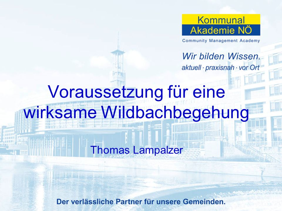 Voraussetzung für eine wirksame Wildbachbegehung Thomas Lampalzer