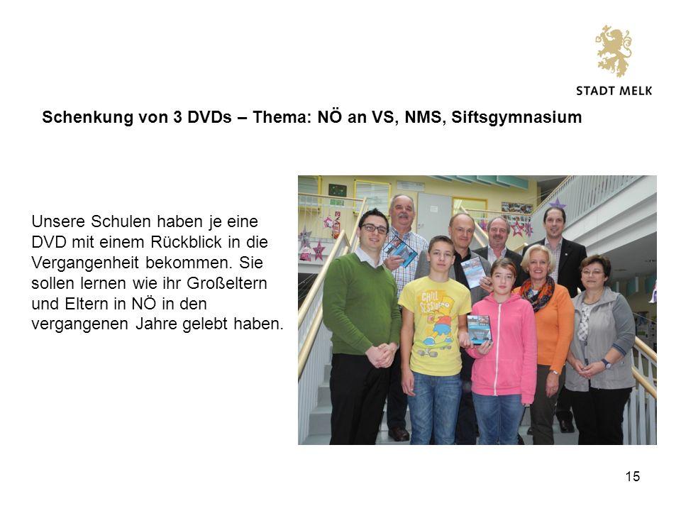 15 Schenkung von 3 DVDs – Thema: NÖ an VS, NMS, Siftsgymnasium Unsere Schulen haben je eine DVD mit einem Rückblick in die Vergangenheit bekommen.