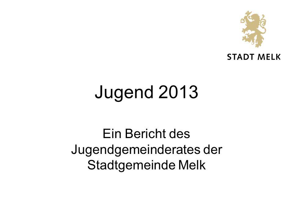 Jugend 2013 Ein Bericht des Jugendgemeinderates der Stadtgemeinde Melk