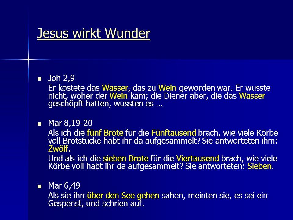 Jesus wirkt Wunder Jesus wirkt Wunder Joh 2,9 Er kostete das Wasser, das zu Wein geworden war. Er wusste nicht, woher der Wein kam; die Diener aber, d