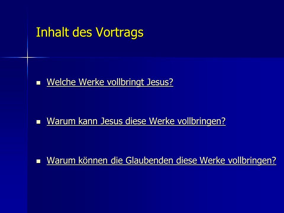 Inhalt des Vortrags Welche Werke vollbringt Jesus? Welche Werke vollbringt Jesus? Welche Werke vollbringt Jesus? Welche Werke vollbringt Jesus? Warum