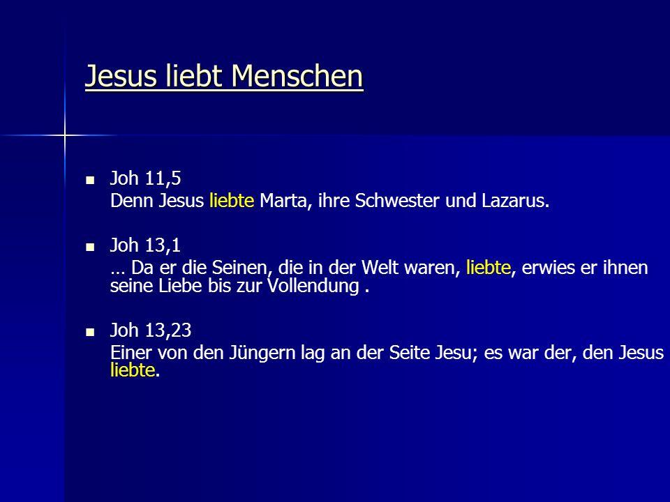 Jesus liebt Menschen Jesus liebt Menschen Joh 11,5 Denn Jesus liebte Marta, ihre Schwester und Lazarus. Joh 13,1 … Da er die Seinen, die in der Welt w