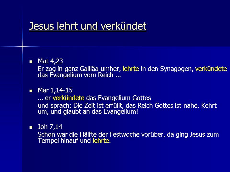 Jesus lehrt und verkündet Jesus lehrt und verkündet Mat 4,23 Er zog in ganz Galiläa umher, lehrte in den Synagogen, verkündete das Evangelium vom Reic