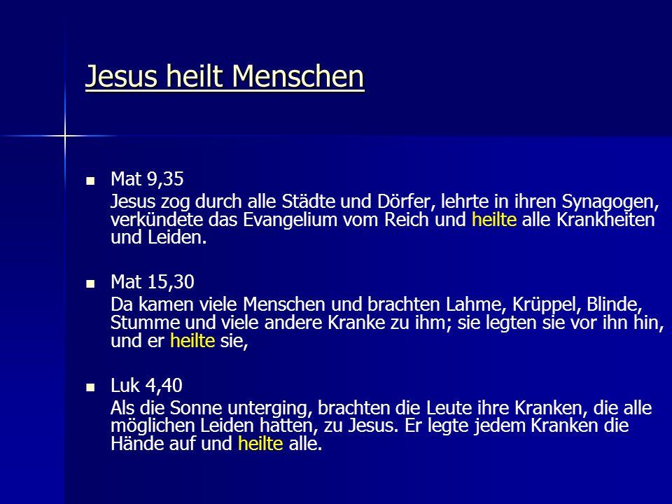 Jesus heilt Menschen Jesus heilt Menschen Mat 9,35 Jesus zog durch alle Städte und Dörfer, lehrte in ihren Synagogen, verkündete das Evangelium vom Re