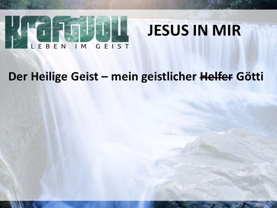 JESUS IN MIR Der Heilige Geist – mein geistlicher Helfer Götti