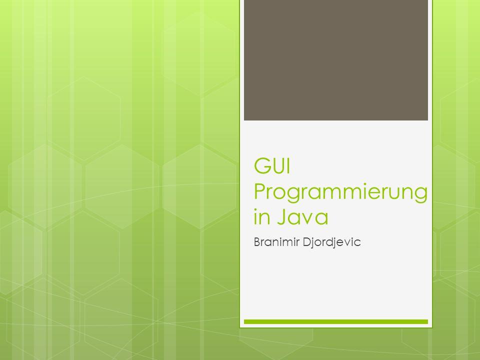 GUI Programmierung in Java Branimir Djordjevic