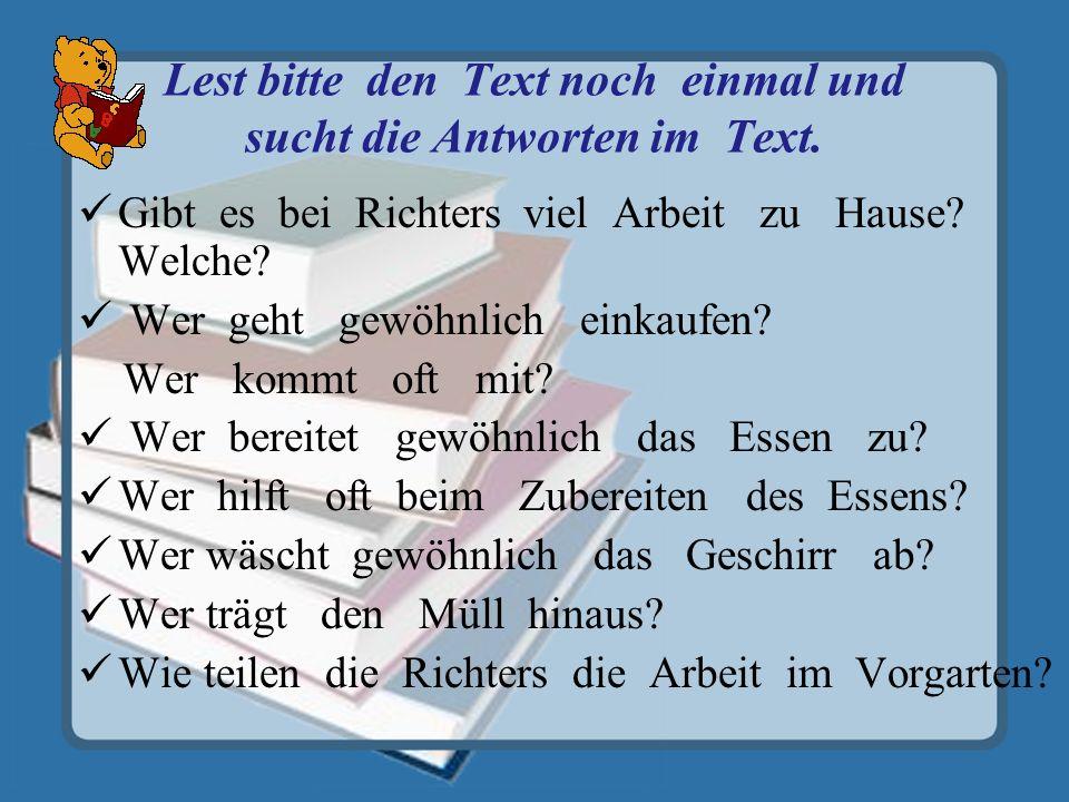Lest bitte den Text noch einmal und sucht die Antworten im Text.