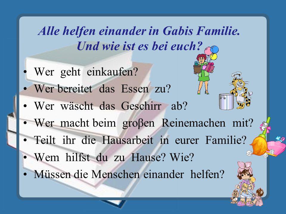 Alle helfen einander in Gabis Familie. Und wie ist es bei euch.