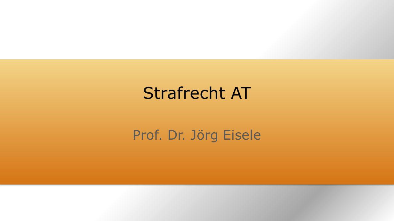 Strafrecht AT Prof. Dr. Jörg Eisele