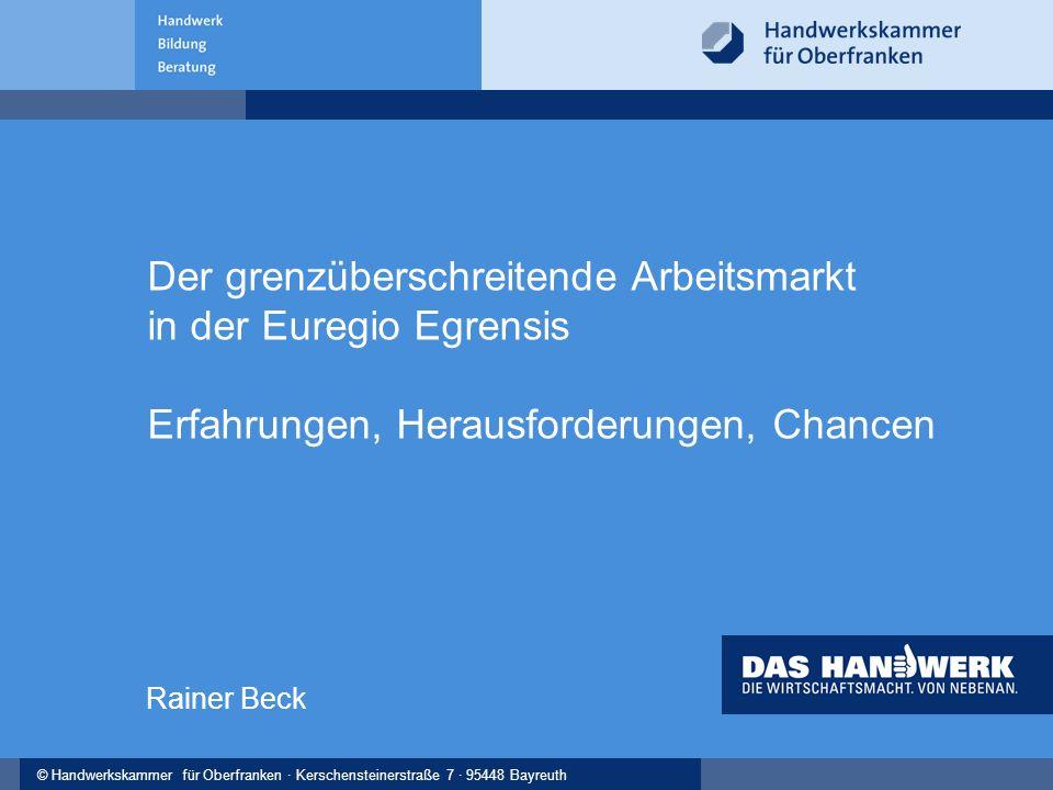© Handwerkskammer Musterstadt, Musterstraße 123, 12345 Musterstadt© Handwerkskammer für Oberfranken · Kerschensteinerstraße 7 · 95448 Bayreuth 2 Handwerk – in Oberfranken  16.000 Betriebe  78.000 Beschäftigte  8,5 Mrd.