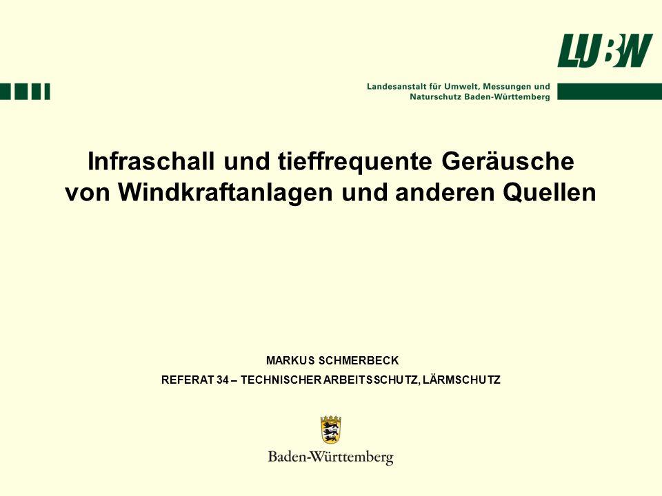 MARKUS SCHMERBECK REFERAT 34 – TECHNISCHER ARBEITSSCHUTZ, LÄRMSCHUTZ Infraschall und tieffrequente Geräusche von Windkraftanlagen und anderen Quellen
