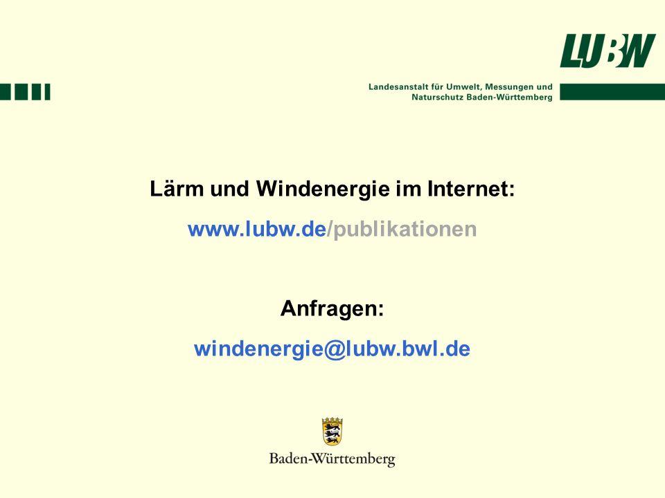 Lärm und Windenergie im Internet: www.lubw.de/publikationen Anfragen: windenergie@lubw.bwl.de