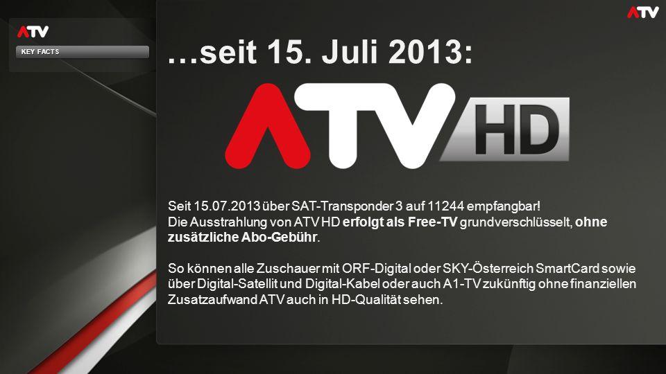 …seit 15. Juli 2013: Seit 15.07.2013 über SAT-Transponder 3 auf 11244 empfangbar! Die Ausstrahlung von ATV HD erfolgt als Free-TV grundverschlüsselt,