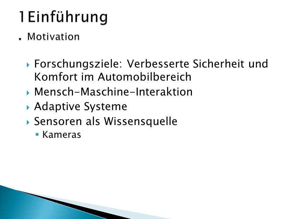  Forschungsziele: Verbesserte Sicherheit und Komfort im Automobilbereich  Mensch-Maschine-Interaktion  Adaptive Systeme  Sensoren als Wissensquelle  Kameras
