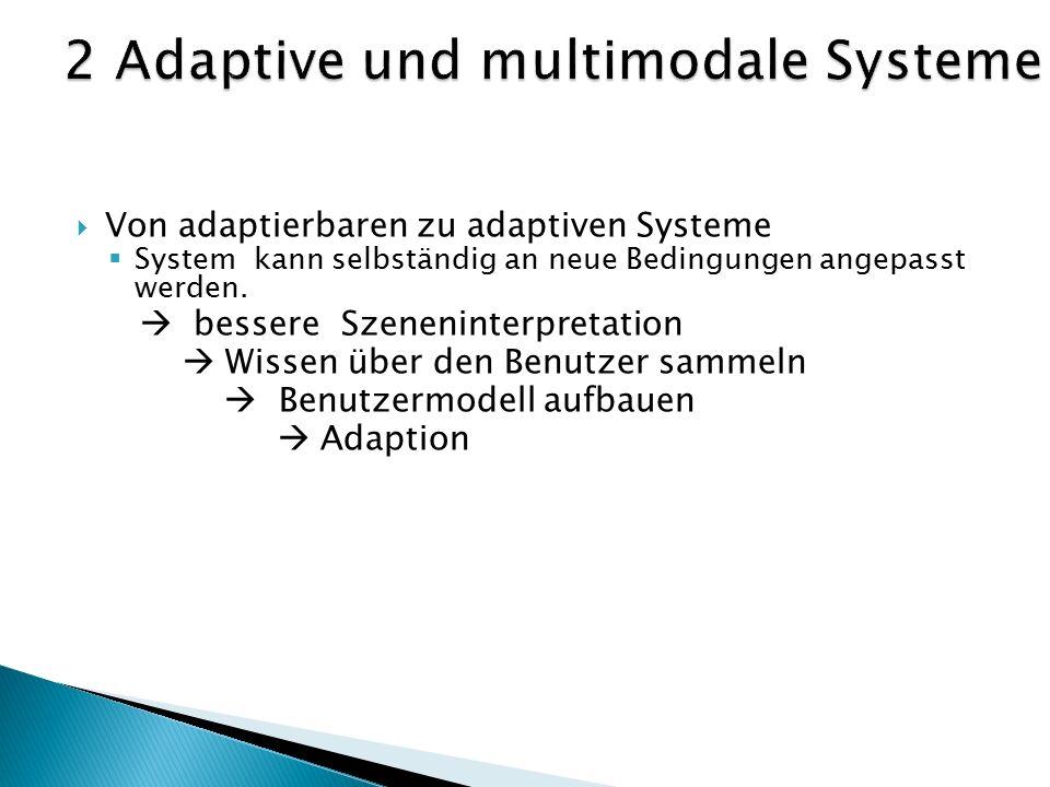  Von adaptierbaren zu adaptiven Systeme  System kann selbständig an neue Bedingungen angepasst werden.