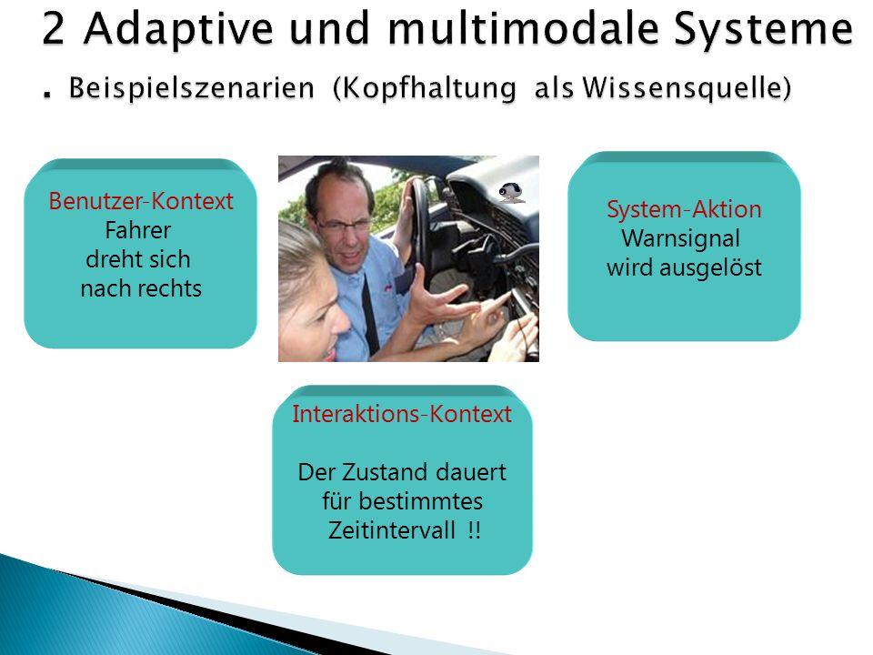 Benutzer-Kontext Fahrer dreht sich nach rechts Interaktions-Kontext Der Zustand dauert für bestimmtes Zeitintervall !.