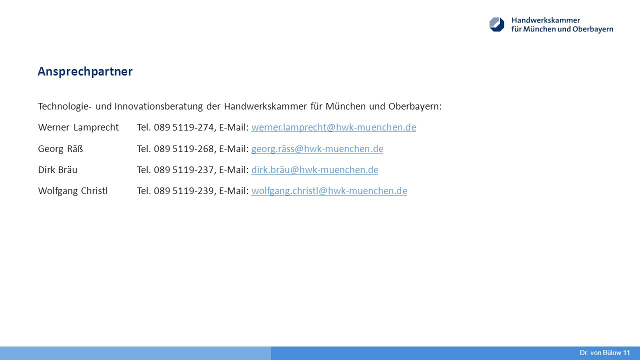 Ansprechpartner Technologie- und Innovationsberatung der Handwerkskammer für München und Oberbayern: Werner LamprechtTel. 089 5119-274, E-Mail: werner