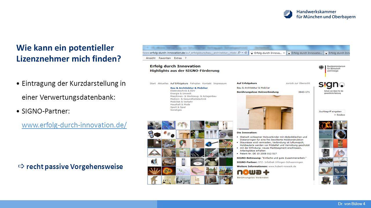 Eintragung der Kurzdarstellung in einer Verwertungsdatenbank: SIGNO-Partner: www.erfolg-durch-innovation.de/ www.erfolg-durch-innovation.de/  recht passive Vorgehensweise Wie kann ein potentieller Lizenznehmer mich finden.
