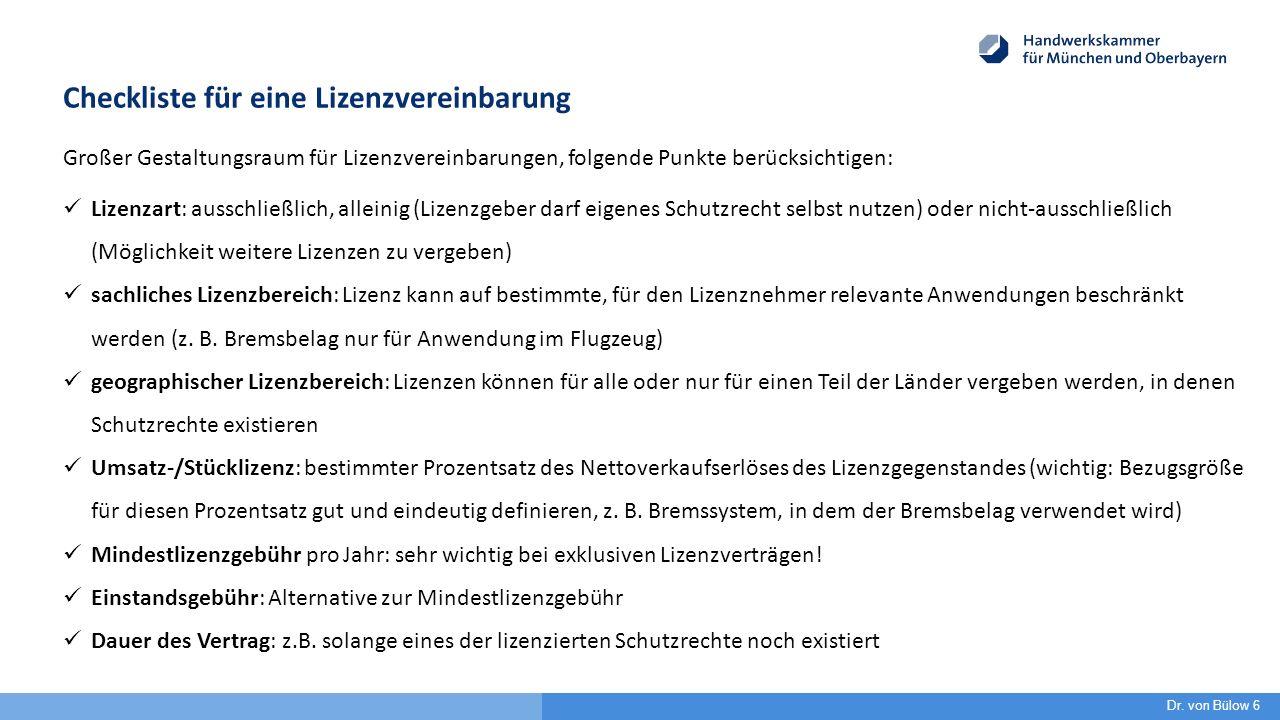 Checkliste für eine Lizenzvereinbarung Großer Gestaltungsraum für Lizenzvereinbarungen, folgende Punkte berücksichtigen: Lizenzart: ausschließlich, al