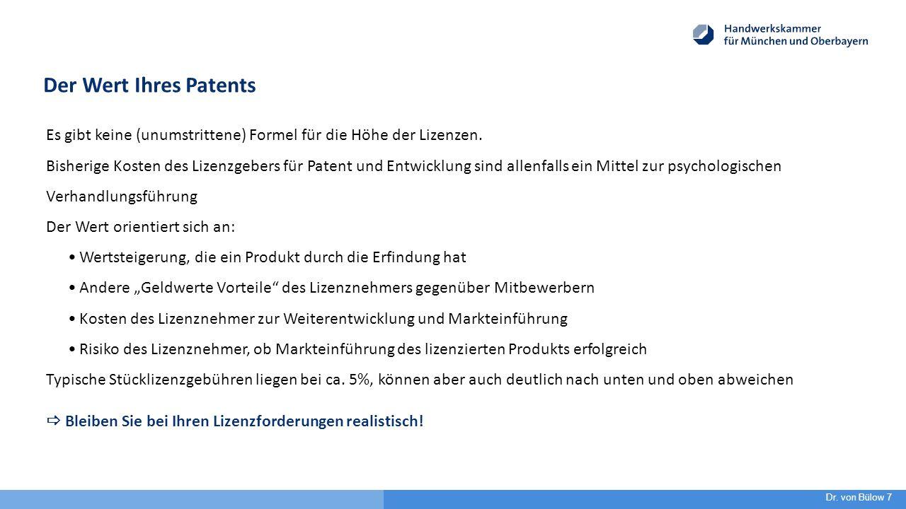 Der Wert Ihres Patents Es gibt keine (unumstrittene) Formel für die Höhe der Lizenzen. Bisherige Kosten des Lizenzgebers für Patent und Entwicklung si