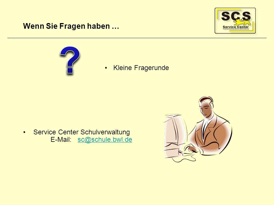 Wenn Sie Fragen haben … Kleine Fragerunde Service Center Schulverwaltung E-Mail: sc@schule.bwl.desc@schule.bwl.de