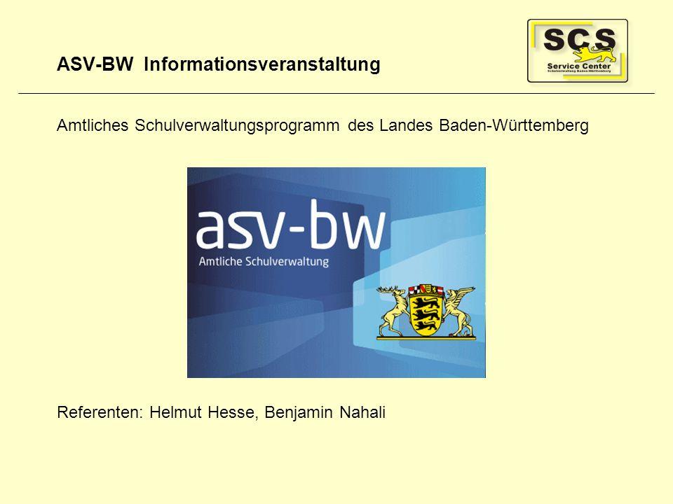 Wenn Sie Fragen haben … ASV-BW.de Hilfe in ASV Wissensdatenbank Intranet: http://kvintra.kultus.bwl.de/wdbhttp://kvintra.kultus.bwl.de/wdb Service Center Schulverwaltung Hotline: 0711 89246-0 E-Mail: sc@schule.bwl.desc@schule.bwl.de Schulungen