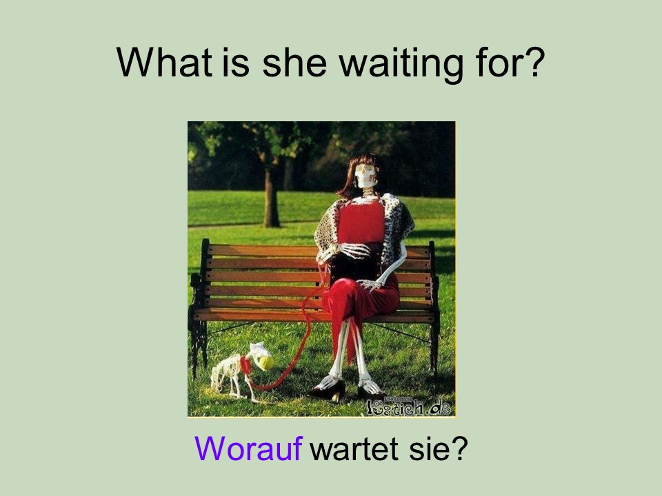 What is she waiting for Worauf wartet sie