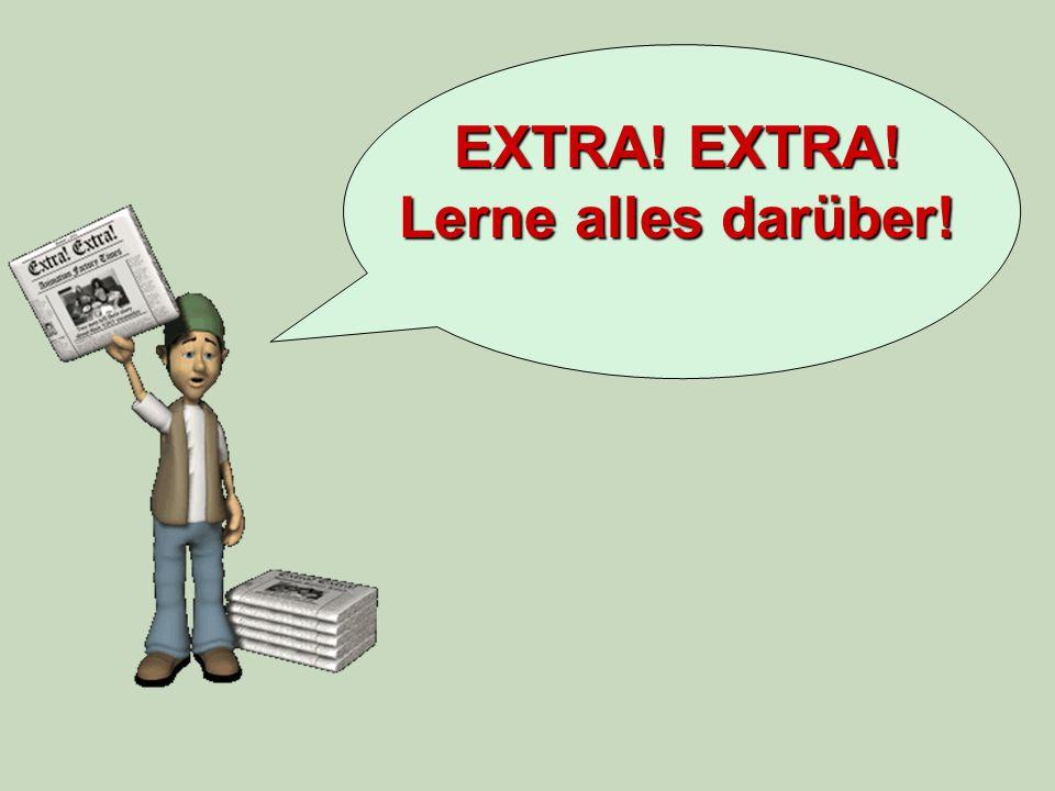 EXTRA! EXTRA! Lerne alles darüber!