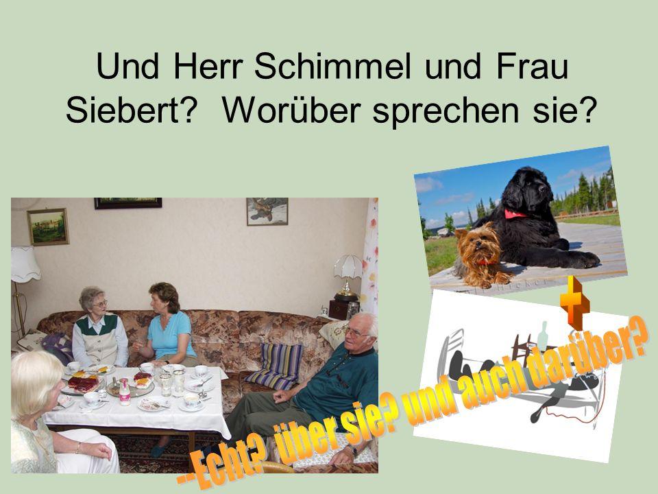 Und Herr Schimmel und Frau Siebert? Worüber sprechen sie?