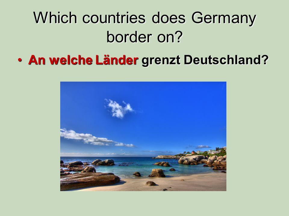 Which countries does Germany border on? An welche Länder grenzt Deutschland?An welche Länder grenzt Deutschland?