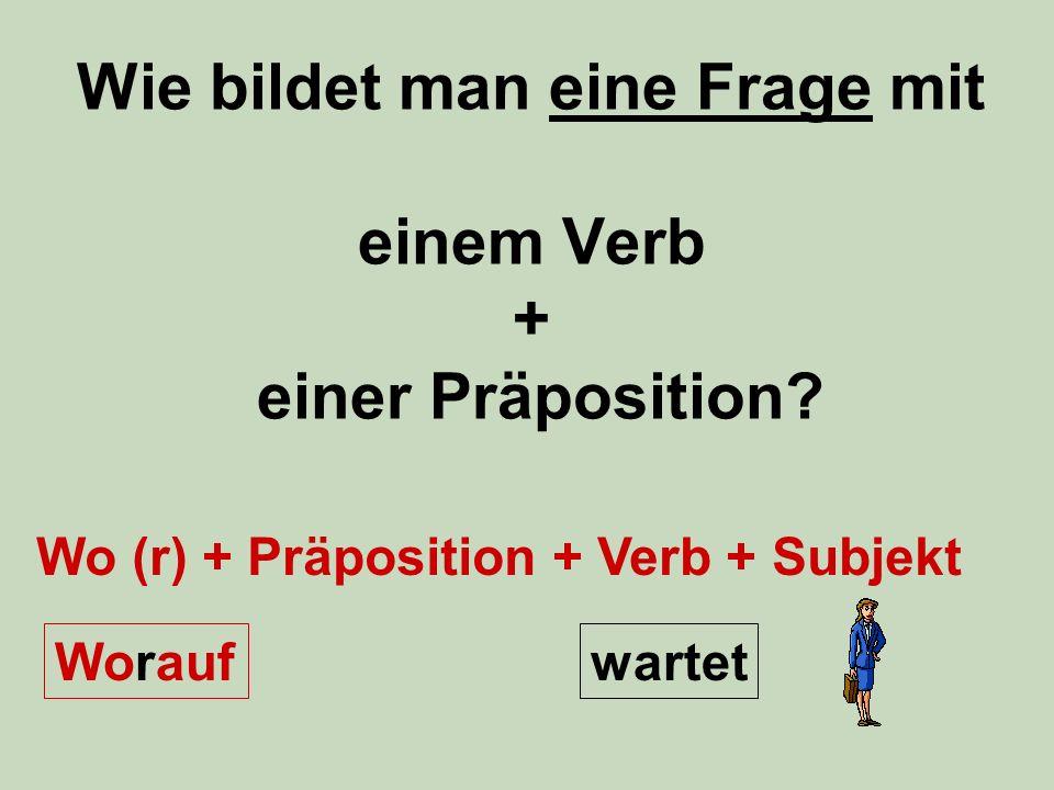 Wie bildet man eine Frage mit einem Verb + einer Präposition.