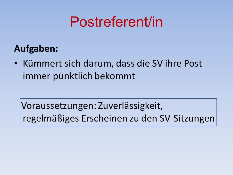Postreferent/in Aufgaben: Kümmert sich darum, dass die SV ihre Post immer pünktlich bekommt Voraussetzungen: Zuverlässigkeit, regelmäßiges Erscheinen zu den SV-Sitzungen