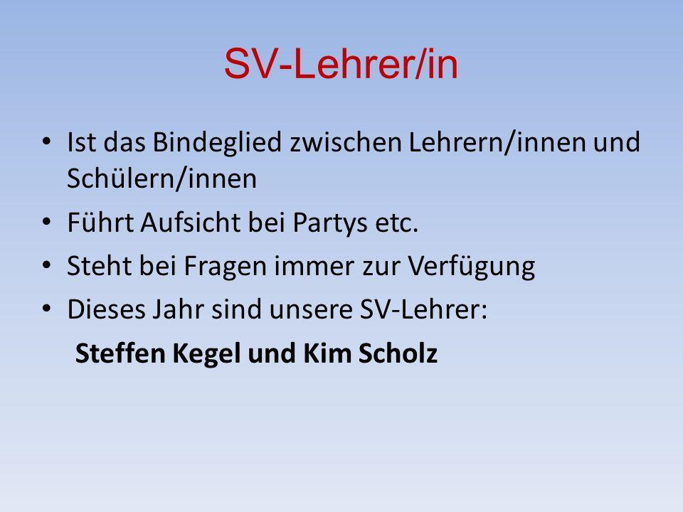 SV-Lehrer/in Ist das Bindeglied zwischen Lehrern/innen und Schülern/innen Führt Aufsicht bei Partys etc.