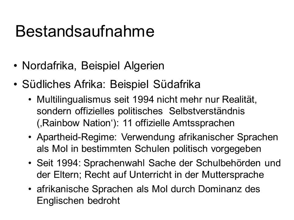 Bestandsaufnahme Nordafrika, Beispiel Algerien Südliches Afrika: Beispiel Südafrika Multilingualismus seit 1994 nicht mehr nur Realität, sondern offiz